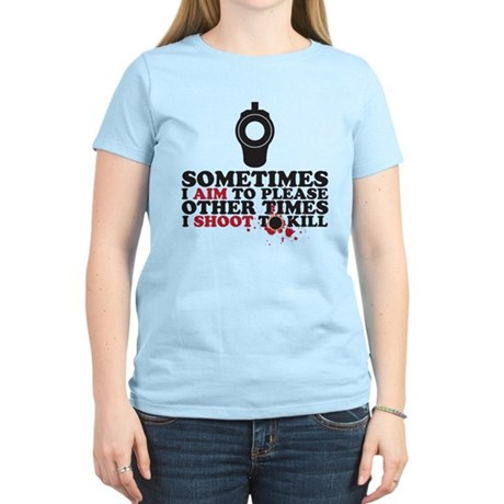 Shoot to kill Women's Light T-Shirt