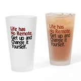 Life Has No Remote Drinking Glass