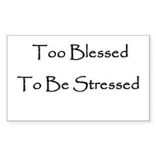 To Blessed To Be Stresed Rectangle Decal
