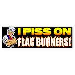 """""""I Piss On Flag Burners!"""" (Bumper)"""