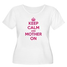 Keep Calm And Mother On Plus Size T-Shirt