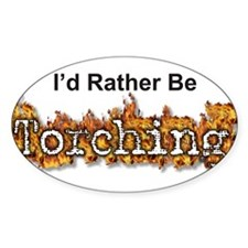 I'd Rather Be Torching Oval Decal