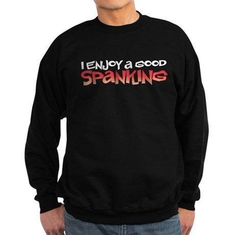 i enjoy a good spanking Sweatshirt (dark)