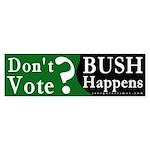 Don't Vote & Bush Happens Bumper Sticker