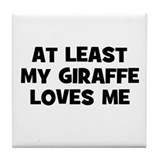 At Least My Giraffe Loves Me Tile Coaster