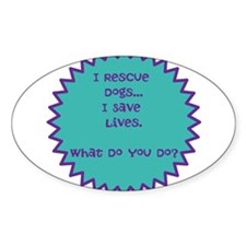 I Rescue Dogs, I Save Lives Decal