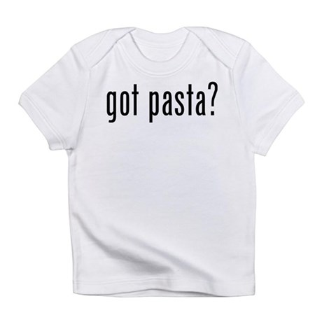 Got pasta? Infant T-Shirt