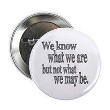 "Shakespeare Know Not What We May Be 2.25"" Button ("