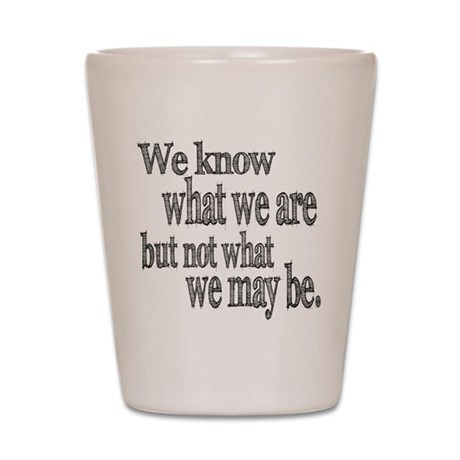 Shakespeare Know Not What We May Be Shot Glass