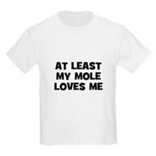 At Least My Mole Loves Me Kids T-Shirt