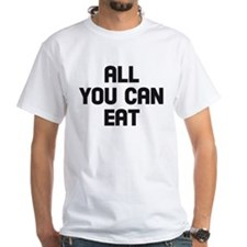 All you can eat White T-Shirt
