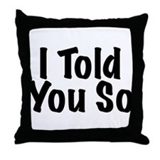 Told You So Throw Pillow