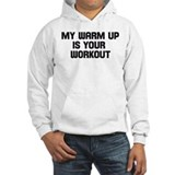 my warm up is your workout Hoodie