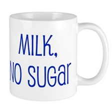 """Milk, No Sugar"" Mug"