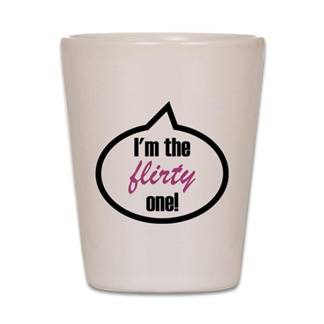 I'm the flirty one! Shot Glass