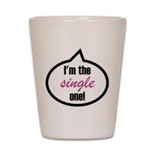 I'm the single one! Shot Glass