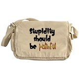 Stupidity Should Be Painful Messenger Bag