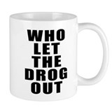 Who Let The Drog Out Small Mug
