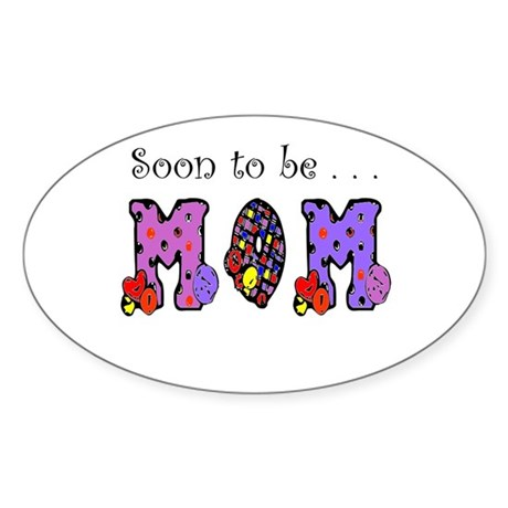 Soon to be MOM Oval Sticker
