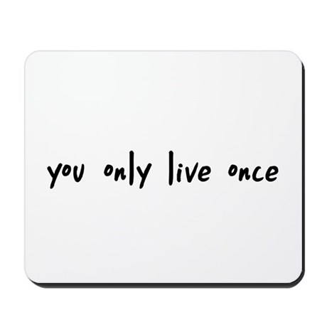 You Only Live Once Mousepad