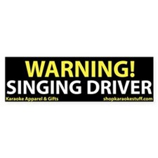 Warning! Singing Driver Bumper Bumper Sticker