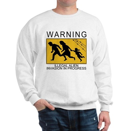 Illegal Invasion Warning Sweatshirt