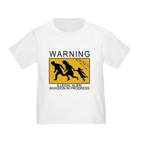 Illegal Invasion Warning Toddler T-Shirt