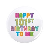 "Happy 101st B-Day To Me 3.5"" Button"