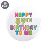 "Happy 89th B-Day To Me 3.5"" Button (10 pack)"