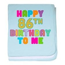 Happy 86th B-Day To Me baby blanket