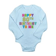 Happy 80th B-Day To Me Long Sleeve Infant Bodysuit