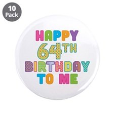 "Happy 64th B-Day To Me 3.5"" Button (10 pack)"