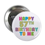 Happy 57th B-Day To Me 2.25&quot; Button