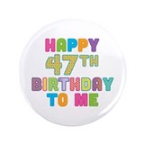 "Happy 47th B-Day To Me 3.5"" Button (100 pack)"