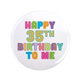"Happy 35th B-Day To Me 3.5"" Button (100 pack)"