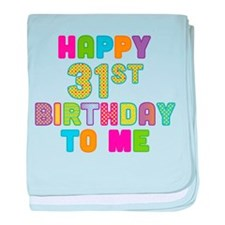 Happy 31st B-Day To Me baby blanket