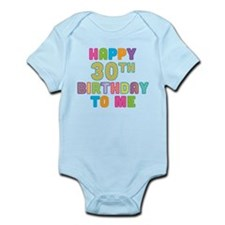 Happy 30th B-Day To Me Infant Bodysuit