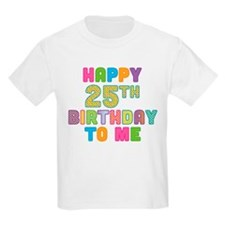 Happy 25th B-Day To Me T-Shirt