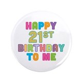 "Happy 21st B-Day To Me 3.5"" Button"