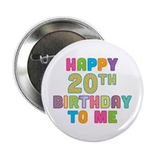 """Happy 20th B-Day To Me 2.25"""" Button"""