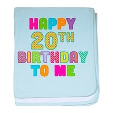 Happy 20th B-Day To Me baby blanket