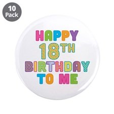 "Happy 18th B-Day To Me 3.5"" Button (10 pack)"