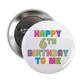 "Happy 6th B-Day To Me 2.25"" Button"