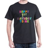 Happy 1st B-Day To Me T-Shirt