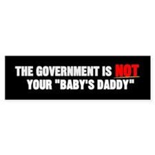 Government NOT Your Baby Daddy Bumper Bumper Sticker