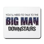 Talk to Big Man Downstairs Mousepad
