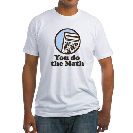 You do the math Fitted T-Shirt