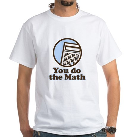 You do the math White T-Shirt