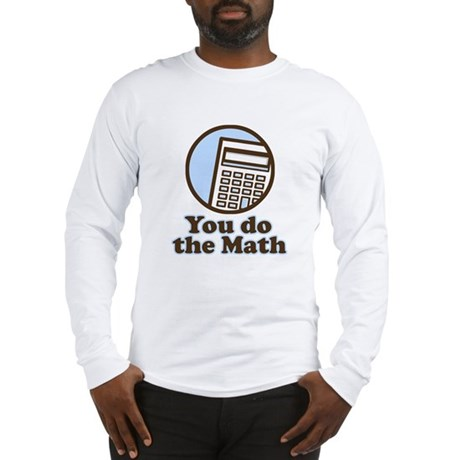 You do the math Long Sleeve T-Shirt