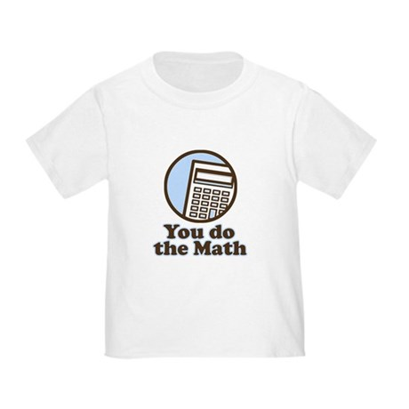 You do the math Toddler T-Shirt